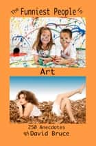 The Funniest People in Art: 250 Anecdotes ebook by David Bruce