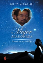 Mujer Apasionada - Poemas de un solitario ebook by Billy Rosado