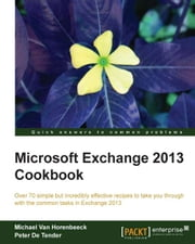 Microsoft Exchange 2013 Cookbook ebook by Michael Van Horenbeeck, Peter De Tender