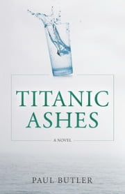 Titanic Ashes ebook by Paul Butler