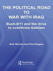 The Political Road to War with Iraq - Bush, 9/11 and the Drive to Overthrow Saddam ebook by Nick Ritchie, Paul Rogers