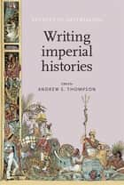 Writing Imperial Histories ebook by Andrew S. Thompson