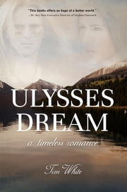 Ulysses Dream - A Timeless Romance ebook by Tim White