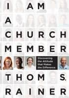 I Am a Church Member - Discovering the Attitude that Makes the Difference ekitaplar by Thom S. Rainer