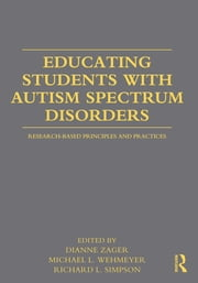 Educating Students with Autism Spectrum Disorders - Research-Based Principles and Practices ebook by Dianne Zager,Michael L. Wehmeyer,Richard L. Simpson