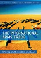 The International Arms Trade ebook by Rachel Stohl, Suzette Grillot