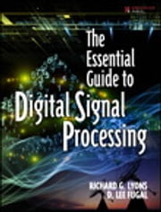 The Essential Guide to Digital Signal Processing ebook by Richard G. Lyons,D. Lee Fugal