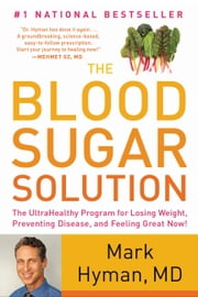 The Blood Sugar Solution: The UltraHealthy Program for Losing Weight, Preventing Disease, and Feeling Great Now! - The UltraHealthy Program for Losing Weight, Preventing Disease, and Feeling Great Now! ebook by Mark Hyman