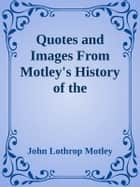 Quotes and Images From Motley's History of the Netherlands ebook by John Lothrop Motley