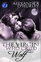 The Virgin Who Cried Wolf ebook by Alexandra O'Hurley