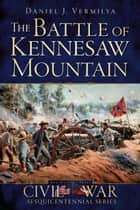 Battle of Kennesaw Mountain, The ebook by Daniel J. Vermilya