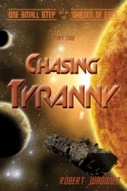 Chasing Tyranny (One Small Step out of the Garden of Eden,#2) ebook by Robert Wagoner