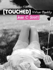 Touched (Virtue: Chastity) ebook by Jess C Scott