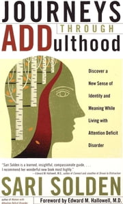 Journeys Through ADDulthood - Discover a New Sense of Identity and Meaning with Attention Deficit Disorder ebook by Sari Solden