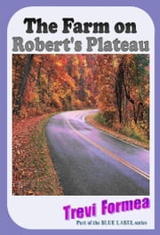 The Farm On Robert's Plateau ebook by Trevi Formea