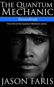 Stormfront - Part One of the Quantum Mechanic series ebook by Jason L Faris