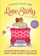 Choose Your Own Love Story - (Mis)Adventures in Love, Lust, and Happy Endings ebook by Ilyse Mimoun