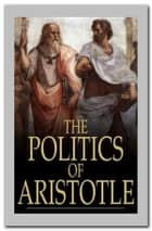 The Politics of Aristotle eBook by Aristotle