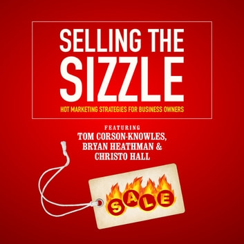 Selling the Sizzle - Hot Marketing Strategies for Business Owners audiobook by Tom Corson-Knowles,Bryan Heathman,Franziska Iseli,Christo Hall