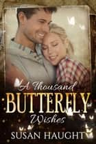 A Thousand Butterfly Wishes ebook by Susan Haught