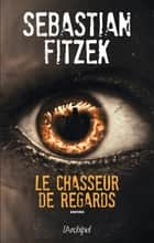 Le chasseur de regards ebook by Sebastian Fitzek