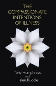 Compassionate Intentions of Illness ebook by Tony  Humphreys,Helen Ruddle