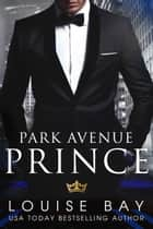 Park Avenue Prince eBook par Louise Bay