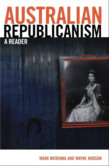 Australian Republicanism - A Reader ebook by Mark McKenna,Wayne Hudson
