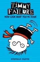 Timmy Failure: Now Look What You've Done ebook by