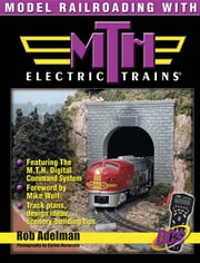 Model Railroading with M.T.H. Electric Trains ebook by Adelman, Adelman