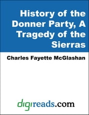 History of the Donner Party: A Tragedy of the Sierra ebook by McGlashan, Charles