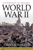 Eyewitness to History: World War II ebook by Stephen W. Sears
