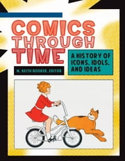 Comics through Time: A History of Icons, Idols, and Ideas [4 volumes] ebook by M. Keith Booker
