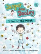 Jasper John Dooley: Star of the Week ebook by Caroline Adderson, Ben Clanton