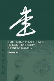 Calligraphy and Power in Contemporary Chinese Society ebook by Yuehping Yen