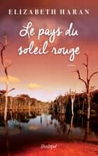 Le pays du soleil rouge ebook by Elizabeth Haran