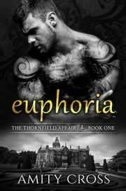 Euphoria (The Thornfield Affair #1) ebook by Amity Cross