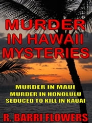 Murder in Hawaii Mysteries 3-Book Bundle: Murder in Maui\Murder in Honolulu\Seduced to Kill in Kauai ebook by R. Barri Flowers
