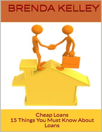 Cheap Loans: 15 Things You Must Know About Loans ebook by Brenda Kelley