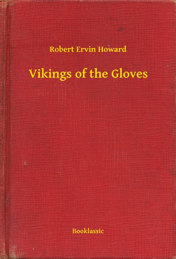 Vikings of the Gloves ebook by Robert Ervin Howard
