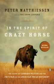 In the Spirit of Crazy Horse - The Story of Leonard Peltier and the FBI's War on the American Indian Movement ebook by Peter Matthiessen, Martin Garbus