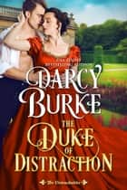 The Duke of Distraction eBook by Darcy Burke