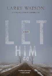 Let Him Go - A Novel ebook by Larry Watson