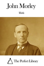 Works of John Morley ebook by John Morley