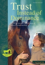 Trust Instead of Dominance: Working Towards a New Form of Ethical Horsemanship ebook by Marlitt Wendt