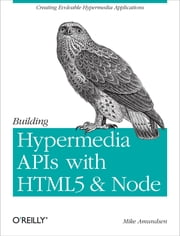 Building Hypermedia APIs with HTML5 and Node ebook by Mike Amundsen