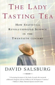 The Lady Tasting Tea - How Statistics Revolutionized Science in the Twentieth Century ebook by David Salsburg