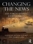 Changing the News ebook by Wilson Lowrey,Peter J. Gade