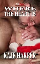 Where The Heart Is ebook by Kaje Harper