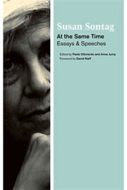 At the Same Time - Essays and Speeches ebook by Susan Sontag,Paolo Dilonardo,Anne Jump,David Rieff